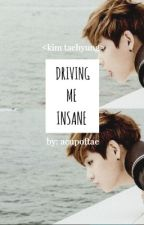Driving me Insane by acupoftae