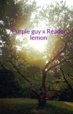 Purple guy x Reader lemon  by liuwoods1
