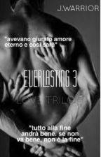Everlasting(3)||Love Trilogy||  by J_Warrior