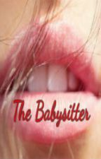 The Babysitter (Wattys2015) by daniCalifornia247