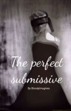 The Perfect Submissive by bloodyimagines