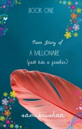 Fall Like A Feather (Teen story of a Millionaire {#Wattys2016} by samikrishna