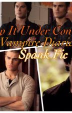 Keep It Under Control-- Vampire Diaries Spank Fic by beautifuldysfunction