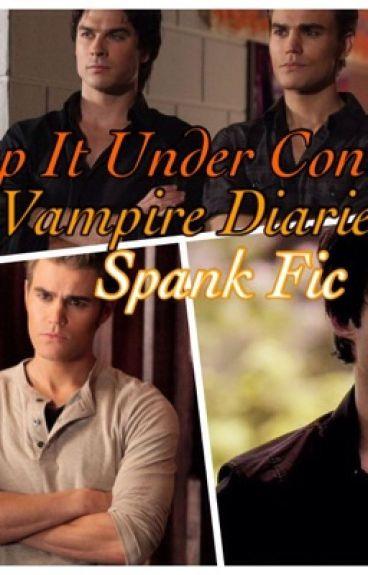 Keep It Under Control-- Vampire Diaries Spank Fic