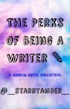 The Perks of Being A Writer by _starryamber_