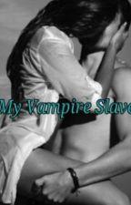 My Vampire Slave by NicoleBrooks331