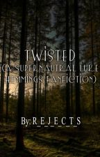 Twisted (A Supernatural Luke Hemmings Fanfiction) ON HOLD by R_E_J_E_C_T_S