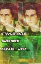 Stranger To Me  ~Nash Grier~ by Matts__Wifey__