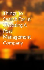 Things To Search For In Choosing A Pest Management Company by blow4hour