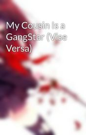 My Cousin Is a GangStar (Vise Versa) by Dark_EynDiel