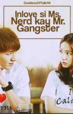 Inlove si Miss Nerd kay Mr. Gangster by GoddessofTalk114
