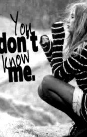 You Don't Know Me by YourJustJealous