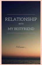Relationship with My Bestfriend by Alifiaaer_