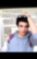 Mermaid(A Niall Horan love story) by Danceismygame4life