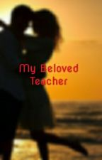 My Beloved Teacher by Tia_Leticia