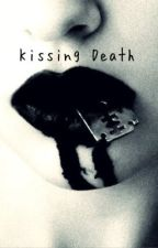 Kissing Death (ON HOLD) by Deathandsunshine
