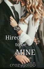 Hired To Be Mine (#2) by crazygal88