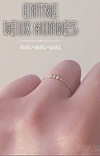 Entre DeuX mondeS by Mal-Mal-Mal