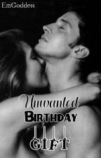 Unwanted Birthday Gift #Wattys2016 by EmGoddess