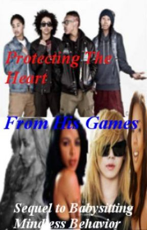 Protecting The Heart, From His Games . (Sequel To Babysitting Mindless Behavior) by JeniyaEdwards
