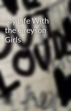 My Life With the Greyson Girls by helloimsarah