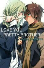 Love You Pretty BROTHER!! by RyuzakiNagisa
