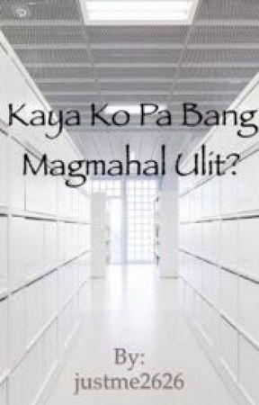 Kaya ko pa bang Magmahal Muli? by justme2626