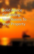 Solid Advice For Adding New Rooms To Your Property by blow4hour