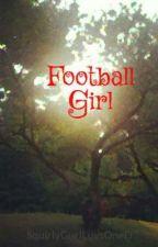 Football Girl (A Glee Love Story) by SquirlyGurlLuvsOneD