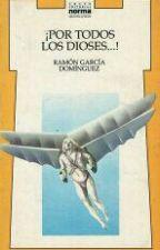 ¡POR TODOS LOS DIOSES ~~ RAMÓN GARCÍA DOMÍNGUEZ by Litrendrid
