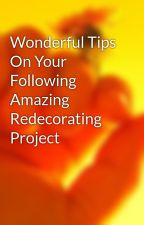 Wonderful Tips On Your Following Amazing Redecorating Project by kiss9wiley