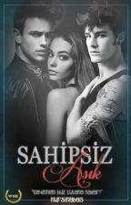 SAHİPSİZ AŞIK (Devam Edecek) by NurSinaBas