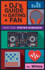 A DJ's Guide to Dating a Fan (Part One: Porter Robinson) by milleia