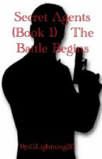 Secret Agents - The Battle Begins... (Book 1) by GLightning20