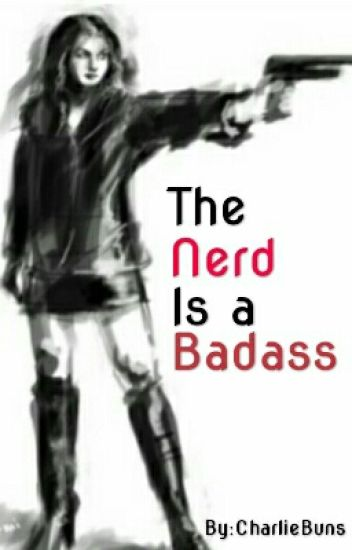 the Nerd is a Badass?