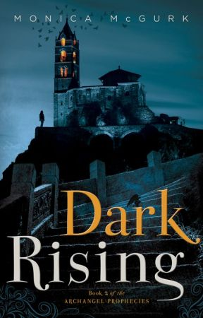 Dark Rising: Book Two of the Archangel Prophecies by AuthorMonicaMcGurk