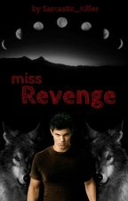 Miss Revenge by Sarcastic_Killer
