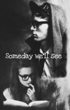 Someday we'll see by algasa3