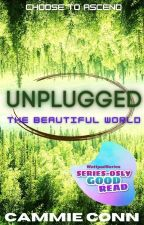 Unplugged: The Beautiful World (#3, Unplugged Trilogy) by BookNrd