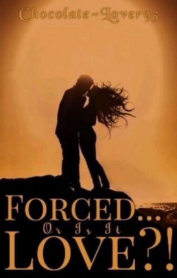 Forced...Or Is It Love?!(FOIIL)
