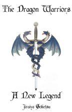 The Dragon Warriors  | Book 1: A New Legend by JiraiyaGoketsu