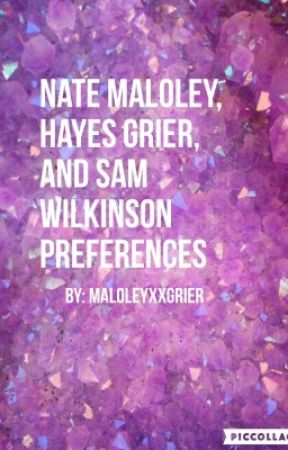 ♕Hayes Grier, Sammy Wilk, and Nate Maloley Preferences♕ by maloleyxxgrier