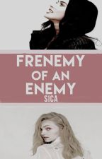 Frenemy of an Enemy. ||GirlxGirl|| by Helloitsjess