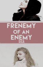 Frenemy of an Enemy. ||GirlxGirl|| HIATUS by sicawrites