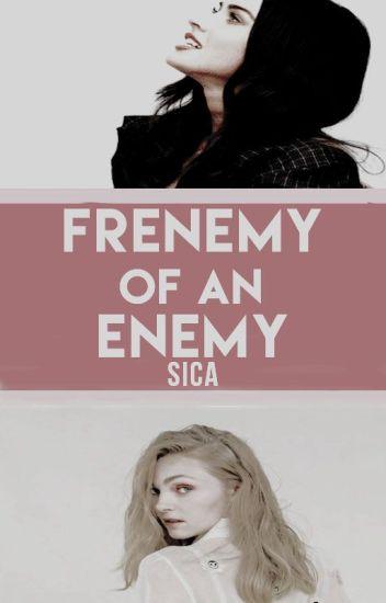 Frenemy of an Enemy. ||GirlxGirl|| HIATUS
