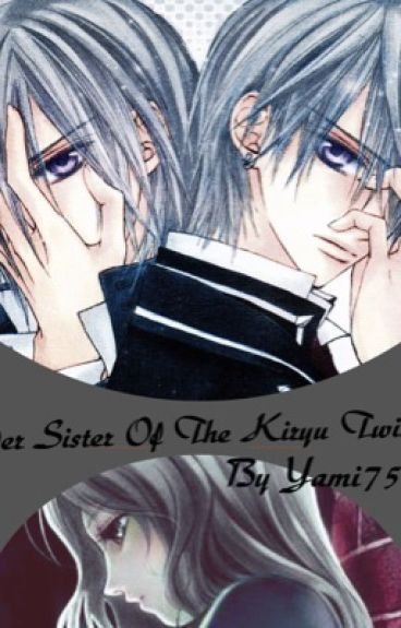 Older Sister Of The Kiryu Twins(Vampire Knight Fanfiction)