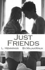 Just Friends //L.H.  ✖ by majciakk16