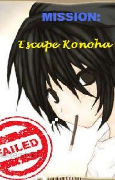 Mission: Escape Konoha; FAILED! (A Naruto Fanfiction)