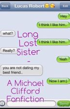 Long Lost Sister - A Michael Clifford Fanfiction by irwinxx5sos