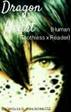 Dragon Heart (Human Toothless x Reader) by Fandoms_4_life02